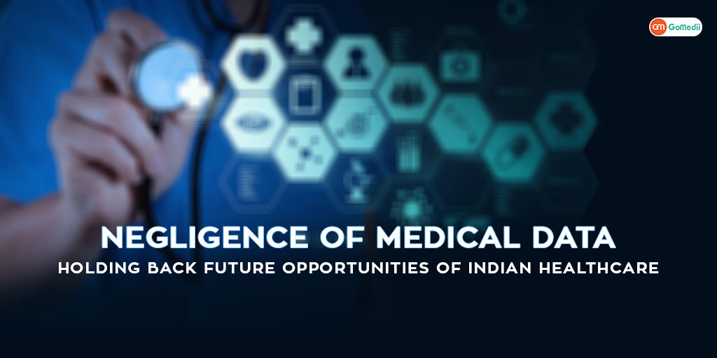Negligence Of Medical Data: Holding Back Future Opportunities of Indian Healthcare.