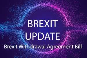 Brexit Update – Brexit Withdrawal Agreement Bill